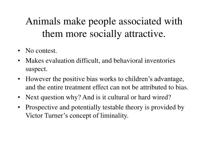 Animals make people associated with them more socially attractive.