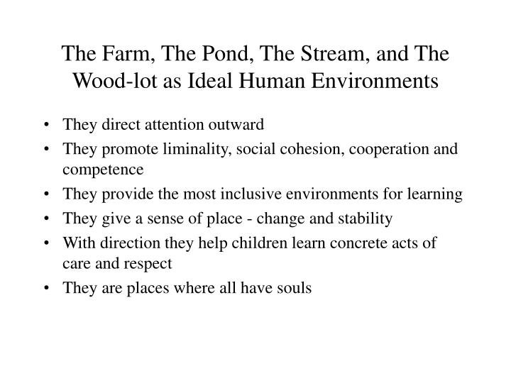 The Farm, The Pond, The Stream, and The Wood-lot as Ideal Human Environments