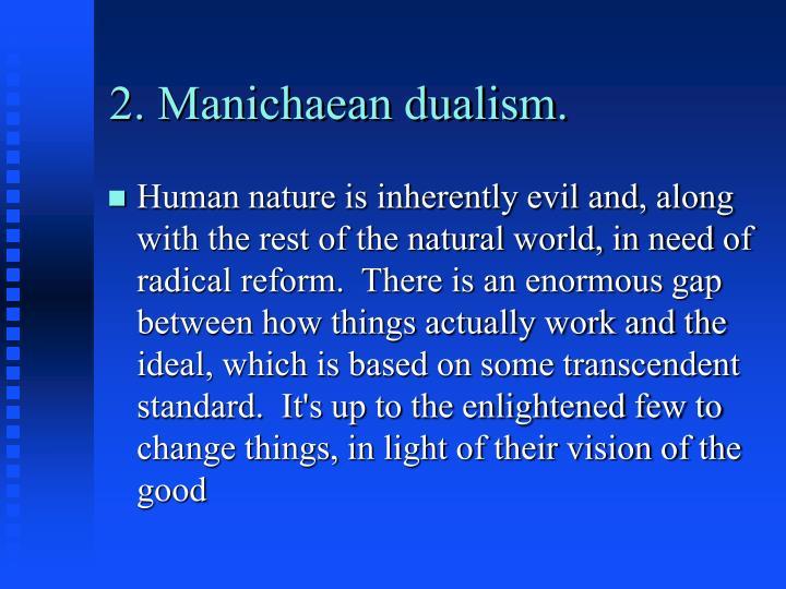 2. Manichaean dualism.