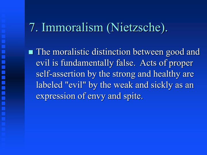 7. Immoralism (Nietzsche).