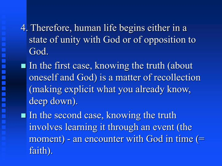 4. Therefore, human life begins either in a state of unity with God or of opposition to God.