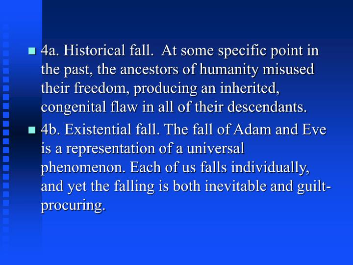 4a. Historical fall.  At some specific point in the past, the ancestors of humanity misused their freedom, producing an inherited, congenital flaw in all of their descendants.