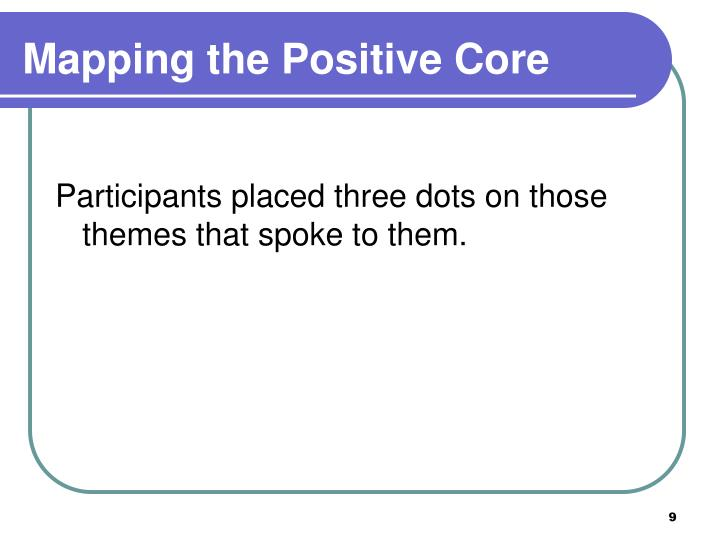 Mapping the Positive Core