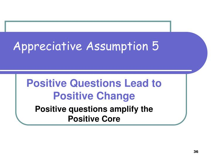 Appreciative Assumption 5