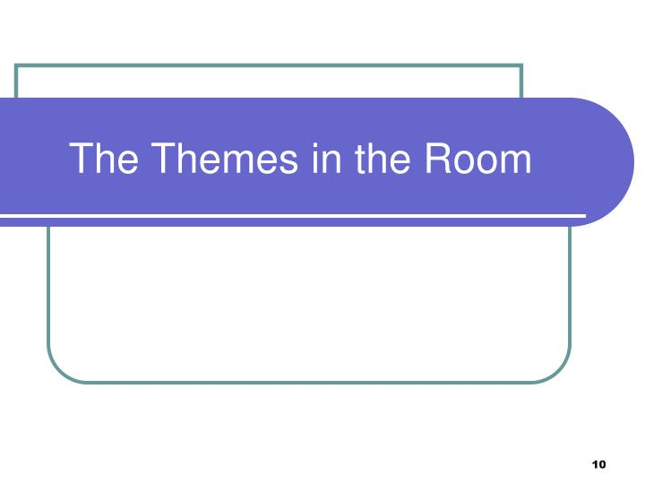 The Themes in the Room