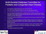 multi societal database committee for pediatric and congenital heart disease1