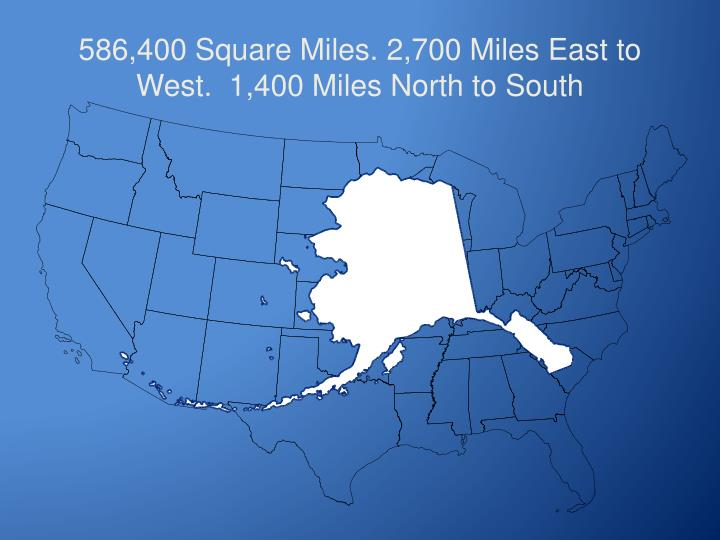 586 400 square miles 2 700 miles east to west 1 400 miles north to south
