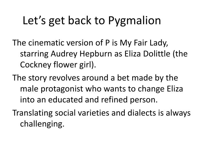 Let's get back to Pygmalion