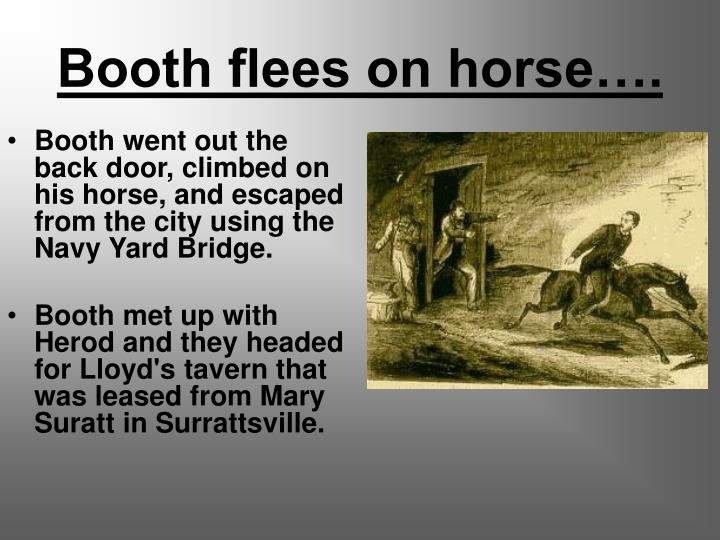 Booth flees on horse….