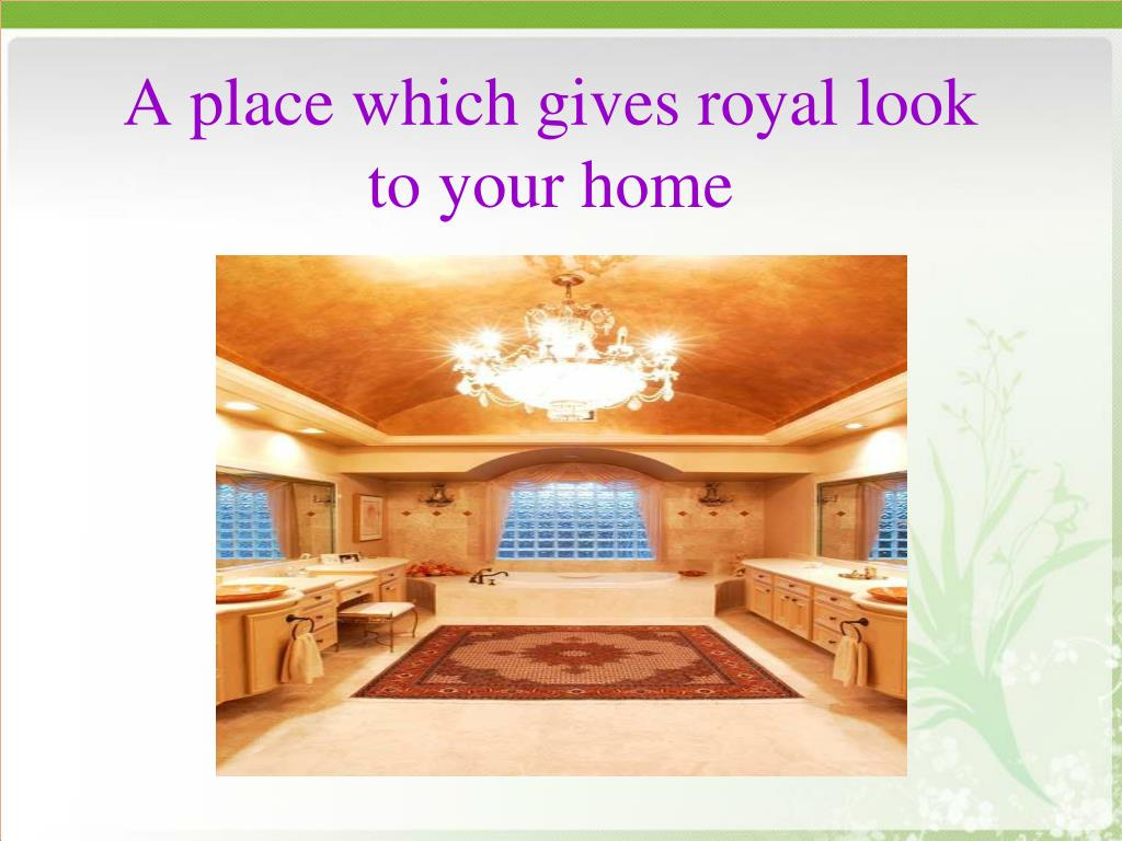 A place which gives royal look to your home