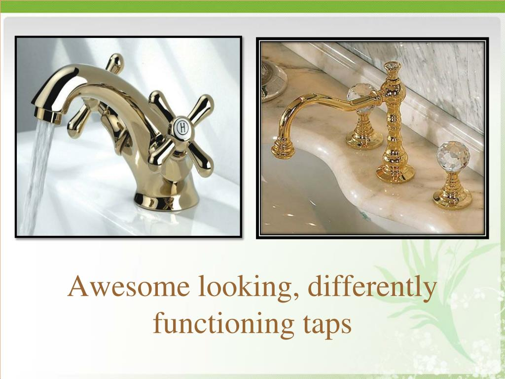 Awesome looking, differently functioning taps