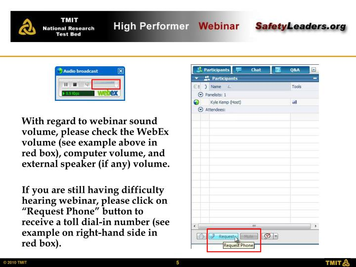 With regard to webinar sound volume, please check the WebEx volume (see example above in red box), computer volume, and external speaker (if any) volume.
