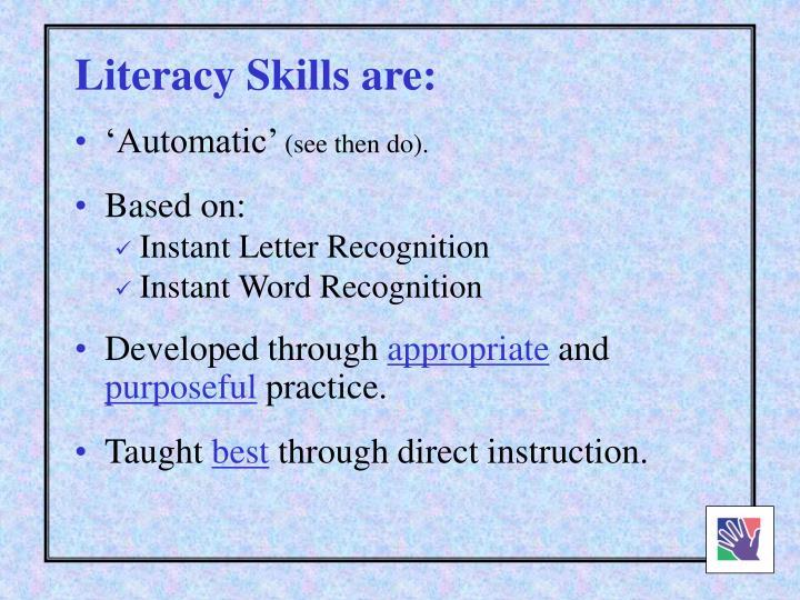 Literacy Skills are:
