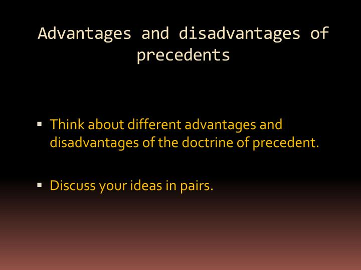 Advantages and disadvantages of precedents