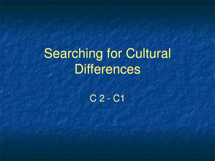 Searching for Cultural Differences