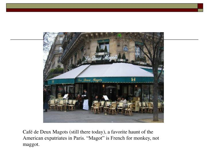 """Café de Deux Magots (still there today), a favorite haunt of the American expatriates in Paris. """"Magot"""" is French for monkey, not maggot."""