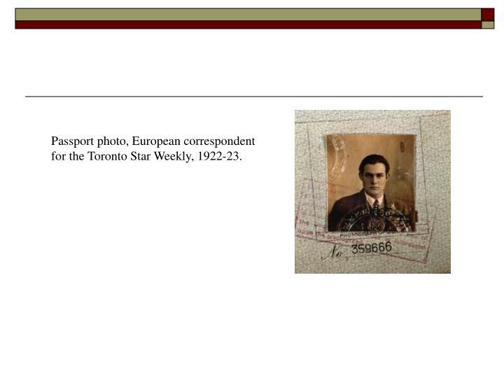 Passport photo, European correspondent for the Toronto Star Weekly, 1922-23.