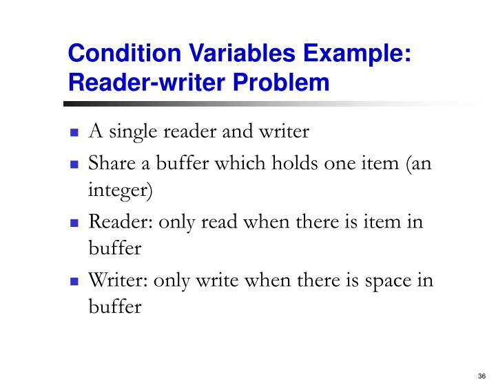Condition Variables Example: Reader-writer Problem