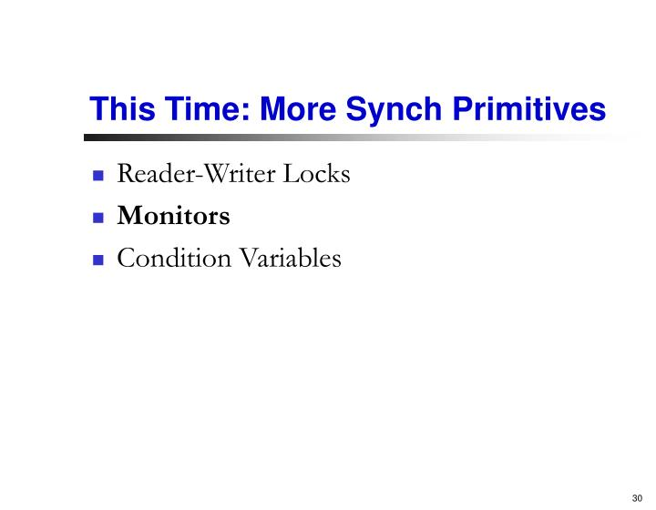 This Time: More Synch Primitives