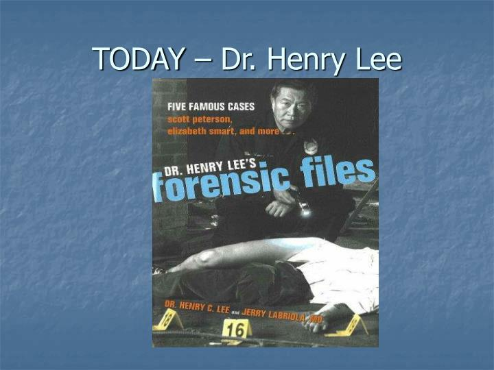 TODAY – Dr. Henry Lee
