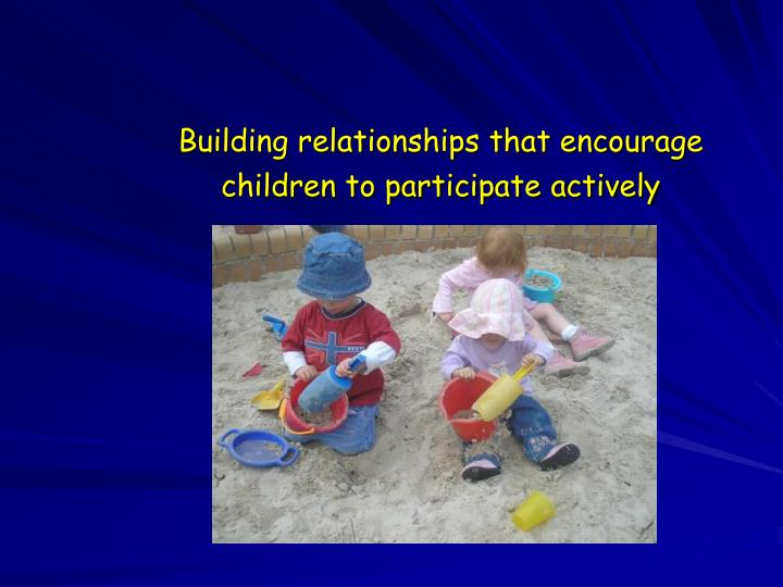 Building relationships that encourage children to participate actively
