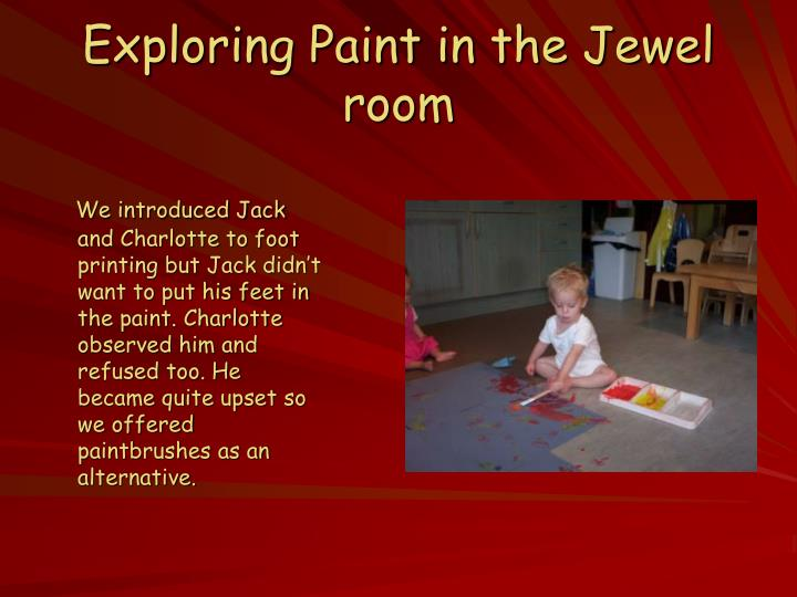 Exploring Paint in the Jewel room