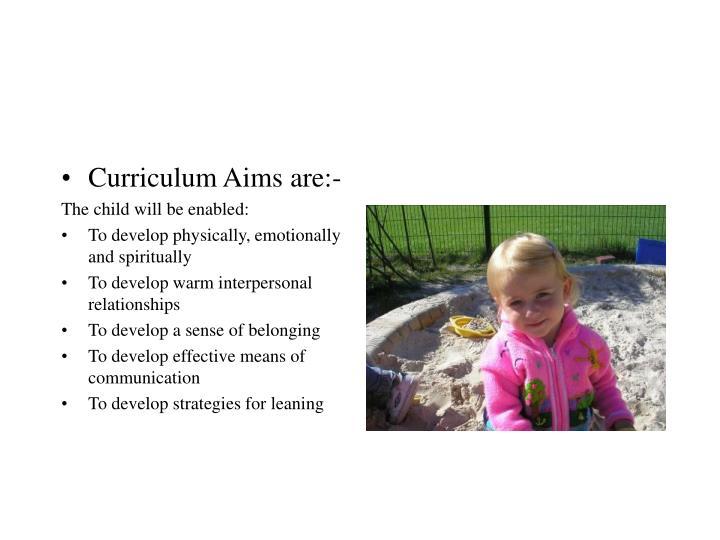 Curriculum Aims are:-