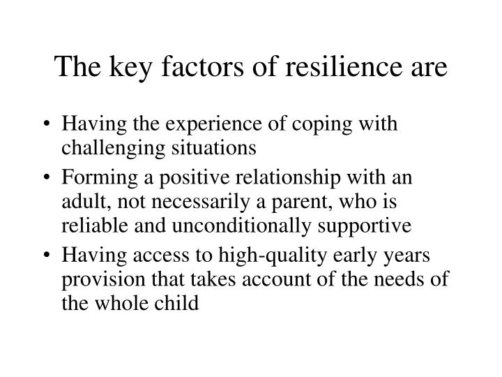 The key factors of resilience are