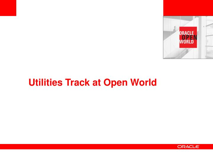 Utilities Track at Open World