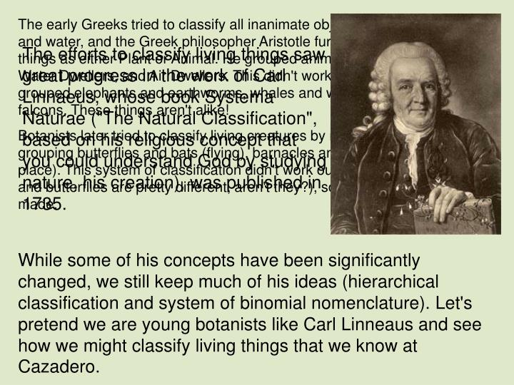 The early Greeks tried to classify all inanimate objects as fire, air, earth, and water, and the Gre...