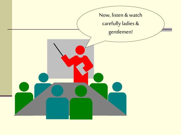 Now, listen & watch