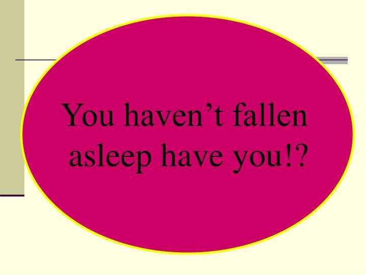 You haven't fallen