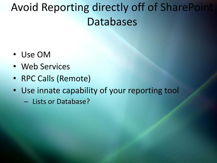 Avoid Reporting directly off of SharePoint