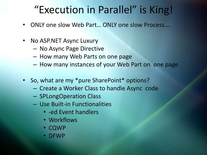 """""""Execution in Parallel"""" is King!"""