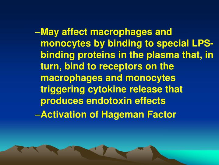 May affect macrophages and monocytes by binding to special LPS-binding proteins in the plasma that, in turn, bind to receptors on the macrophages and monocytes triggering cytokine release that produces endotoxin effects