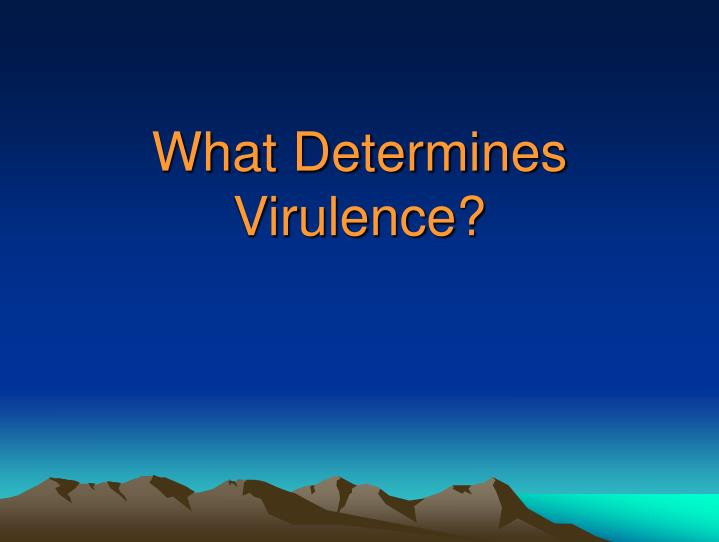 What Determines Virulence?