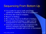 sequencing from bottom up