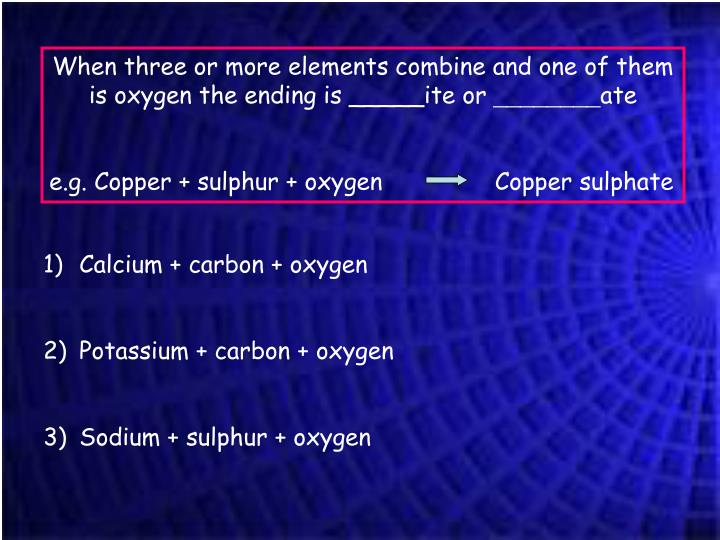 When three or more elements combine and one of them is oxygen the ending is _____ite or
