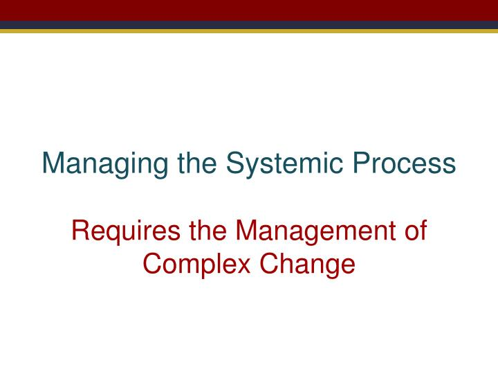 Managing the Systemic Process