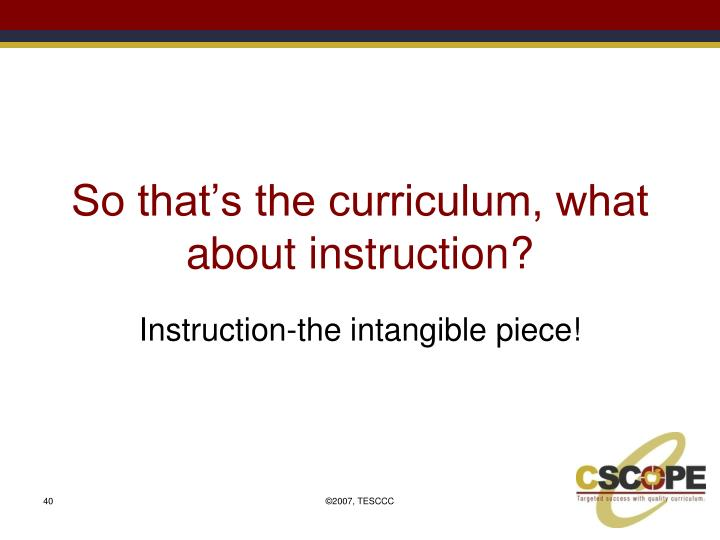 So that's the curriculum, what about instruction?