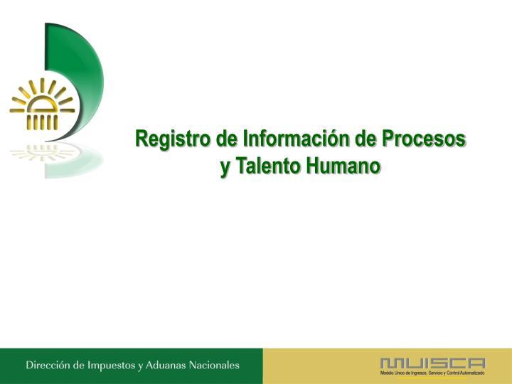 Registro de Información de Procesos y Talento Humano