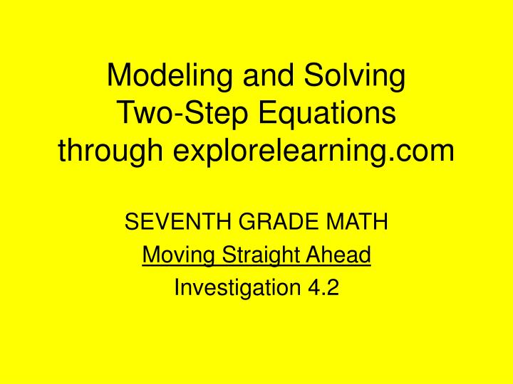 Modeling and solving two step equations through explorelearning com