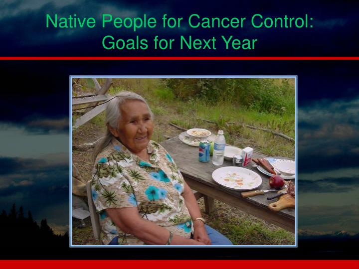 Native People for Cancer Control: Goals for Next Year