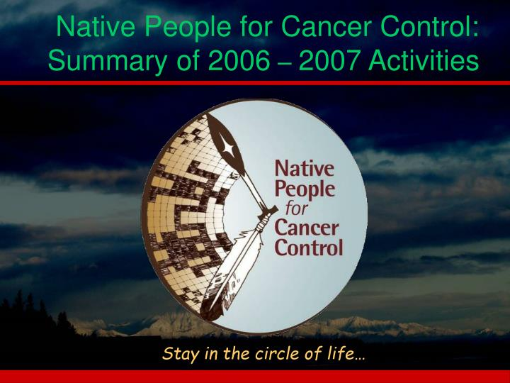 Native people for cancer control summary of 2006 2007 activities