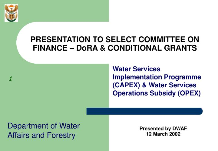 PRESENTATION TO SELECT COMMITTEE ON FINANCE – DoRA & CONDITIONAL GRANTS