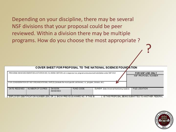 Depending on your discipline, there may be several NSF divisions that your proposal could be peer reviewed. Within a division there may be multiple programs. How do you choose the most appropriate ?