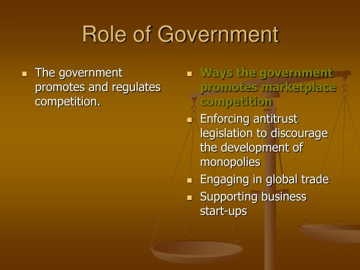The government promotes and regulates competition.