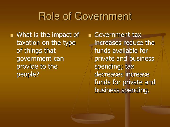 What is the impact of taxation on the type of things that government can provide to the people?