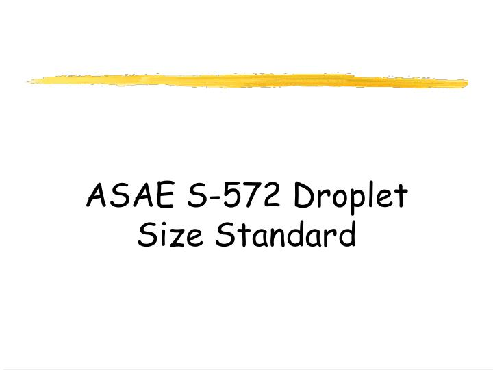 ASAE S-572 Droplet Size Standard