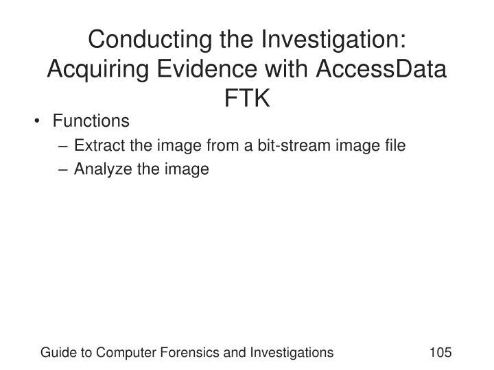 Conducting the Investigation: Acquiring Evidence with AccessData FTK